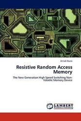 Resistive Random Access Memory The New Generation High Speed Switching Non-vola