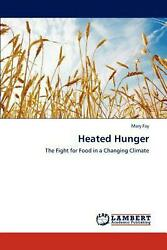Heated Hunger: The Fight for Food in a Changing Climate by Mary Fay (English) Pa