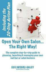 Open Your Own Salon... the Right Way!: A Step-By-Step Guide to Planning Launchi