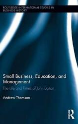 Small Business Education And Management The Life And Times Of John Bolton By