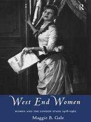 West End Women Women And The London Stage 1918 - 1962 By Maggie B. Gale Englis