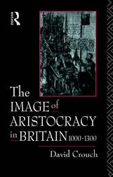 The Image of Aristocracy: In Britain, 1000-1300 by David Crouch (English) Hardco
