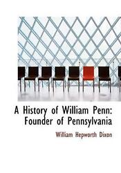 A History Of William Penn Founder Of Pennsylvania Large Print Edition By Will