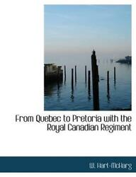 From Quebec To Pretoria With The Royal Canadian Regiment By W. Hart-mcharg Engl