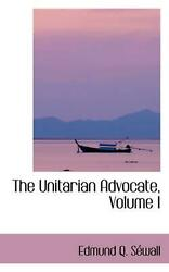 The Unitarian Advocate Volume I By Edmund Q. Swall English Hardcover Book Fre