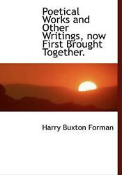 Poetical Works and Other Writings Now First Brought Togethe by Harry Buxton For $63.64