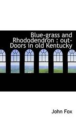 Blue-grass And Rhododendron Out-doors In Old Kentucky By John Fox English Har