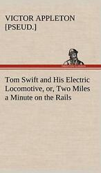 Tom Swift And His Electric Locomotive, Or, Two Miles A Minute On The Rails By Vi