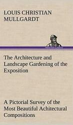 The Architecture and Landscape Gardening of the Exposition A Pictorial Survey of