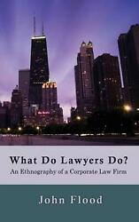 What Do Lawyers Do An Ethnography Of A Corporate Law Firm By John Flood Engli