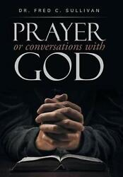 Prayer Or Conversations With God By Dr. Fred C. Sullivan English Hardcover Boo