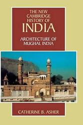 Architecture Of Mughal India By Catherine B. Asher English Hardcover Book Free