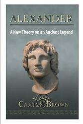 Alexander A New Theory On An Ancient Legend By Lucy Caxton Brown English Pape