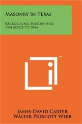 Masonry In Texas Background, History And Influence To 1846 Paperback Or Softba