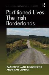 Partitioned Lives The Irish Borderlands By Catherine Nash English Hardcover B