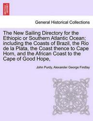 The New Sailing Directory For The Ethiopic Or Southern Atlantic Ocean Including