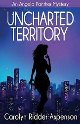 Uncharted Territory: An Angela Panther Mystery by Carolyn Ridder Aspenson Engli