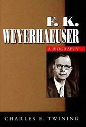 F K Weyerhaeuser A Biography By Charles E. Twining English Hardcover Book Fre
