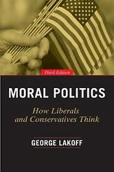 Moral Politics How Liberals And Conservatives Think Third Edition By George La
