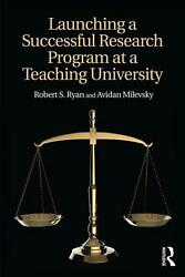 Launching A Successful Research Program At A Teaching University By Robert S. Ry