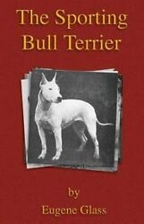 The Sporting Bull Terrier (Vintage Dog Books Breed Classic - American Pit Bull T