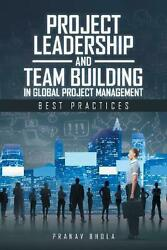 Project Leadership And Team Building In Global Project Management Best Practice