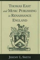 Thomas East And Music Publishing In Renaissance England By Jeremy L. Smith Engl