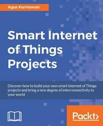 Smart Internet Of Things Projects By Agus Kurniawan English Paperback Book Fre