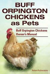 Buff Orpington Chickens as Pets. Buff Orpington Chickens Owner?s Manual. by Rola