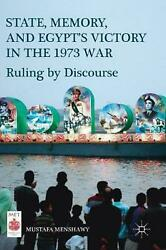 State, Memory, And Egypt's Victory In The 1973 War Ruling By Discourse By Musta