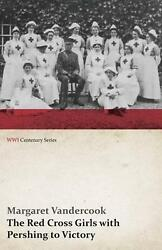 Red Cross Girls With Pershing to Victory wwi Centenary Series by Margaret Vand $21.36