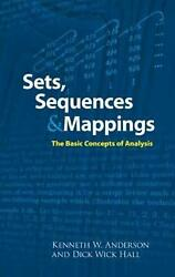 Sets Sequences And Mappings The Basic Concepts Of Analysis By Kenneth Anderson