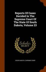 Reports Of Cases Decided In The Supreme Court Of The State Of South Dakota Volu