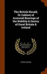 The British Herald, Or Cabinet Of Armorial Bearings Of The Nobility And Gentry Of