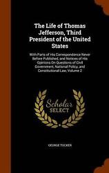 The Life Of Thomas Jefferson Third President Of The United States With Parts O
