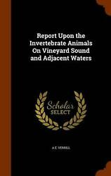 Report Upon The Invertebrate Animals On Vineyard Sound And Adjacent Waters By A.