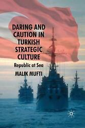 Daring And Caution In Turkish Strategic Culture Republic At Sea By M. Mufti En