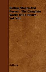 Rolling Stones And Poems - The Complete Works Of O. Henry - Vol. Viii By Henry O