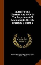 Index To The Charters And Rolls In The Department Of Manuscripts British Museum