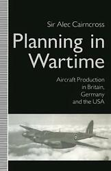 Planning In Wartime Aircraft Production In Britain Germany And The Usa By Sir