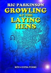 Growling At The Laying Hens New Edition With 4 Extra Poems By Ric Parkinson E