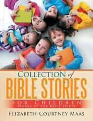 Collection Of Bible Stories For Children Works By The Holy Spirit By Elizabeth