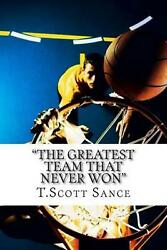 The Greatest Team That Never Won By T. Scott Sance English Paperback Book Free