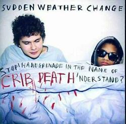 Sudden Weather Change - Stop Handgrenade In The Name Of Crib Death And039nderstand