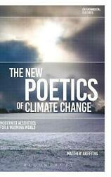 The New Poetics of Climate Change: Modernist Aesthetics for a Warming World by M