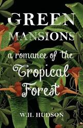 Green Mansions - A Romance Of The Tropical Forest By W.h. Hudson English Paper