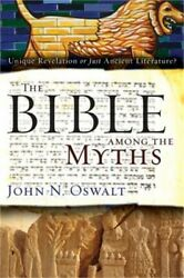 The Bible Among The Myths Unique Revelation Or Just Ancient Literature Paperb