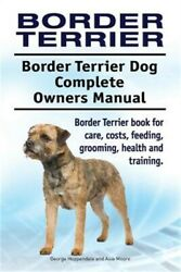 Border Terrier. Border Terrier Dog Complete Owners Manual. Border Terrier Book f