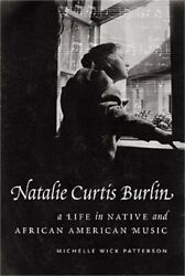 Natalie Curtis Burlin A Life In Native And African American Music Hardback Or