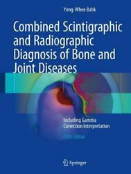 Combined Scintigraphic And Radiographic Diagnosis Of Bone And Joint Diseases In